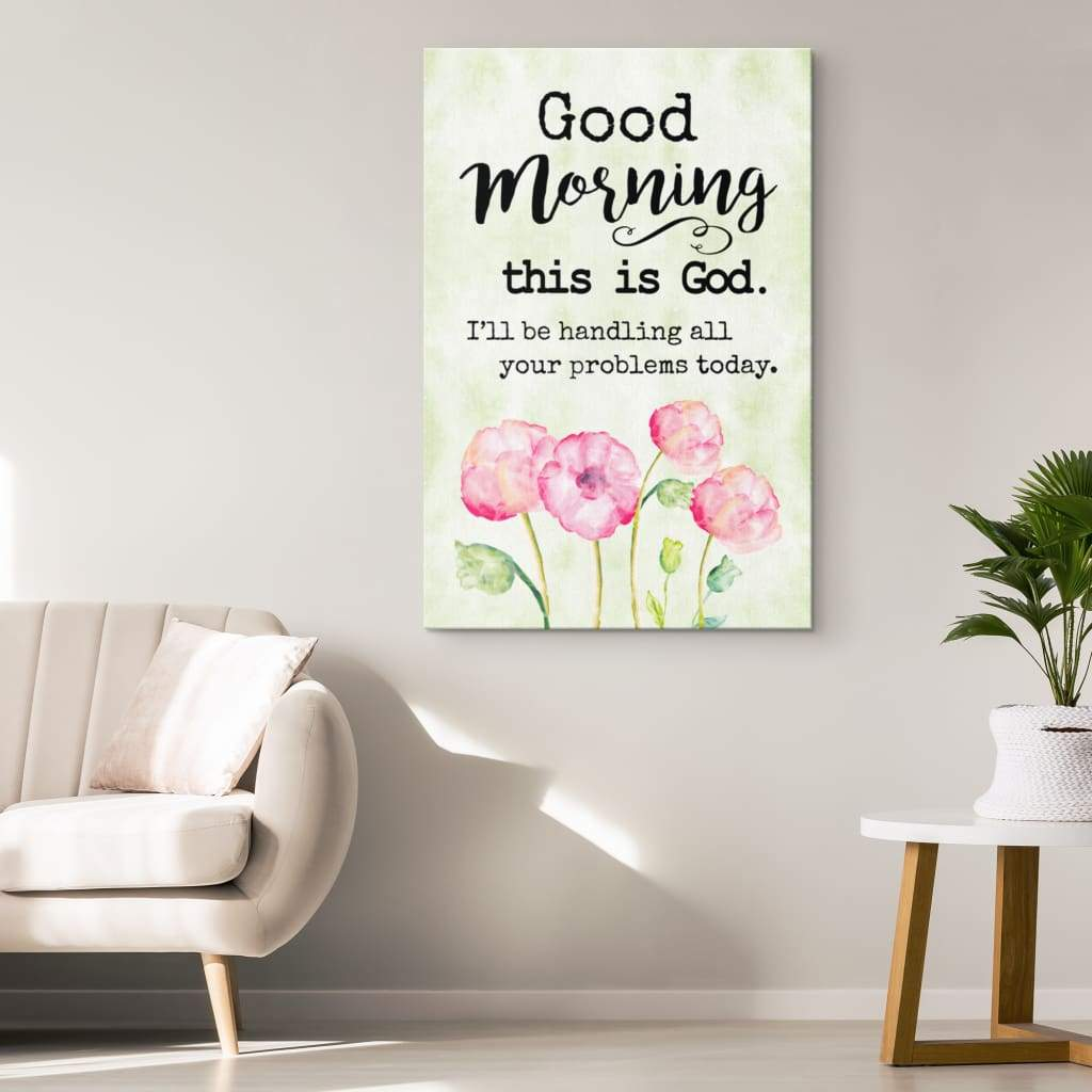 God morning This is God canvas print
