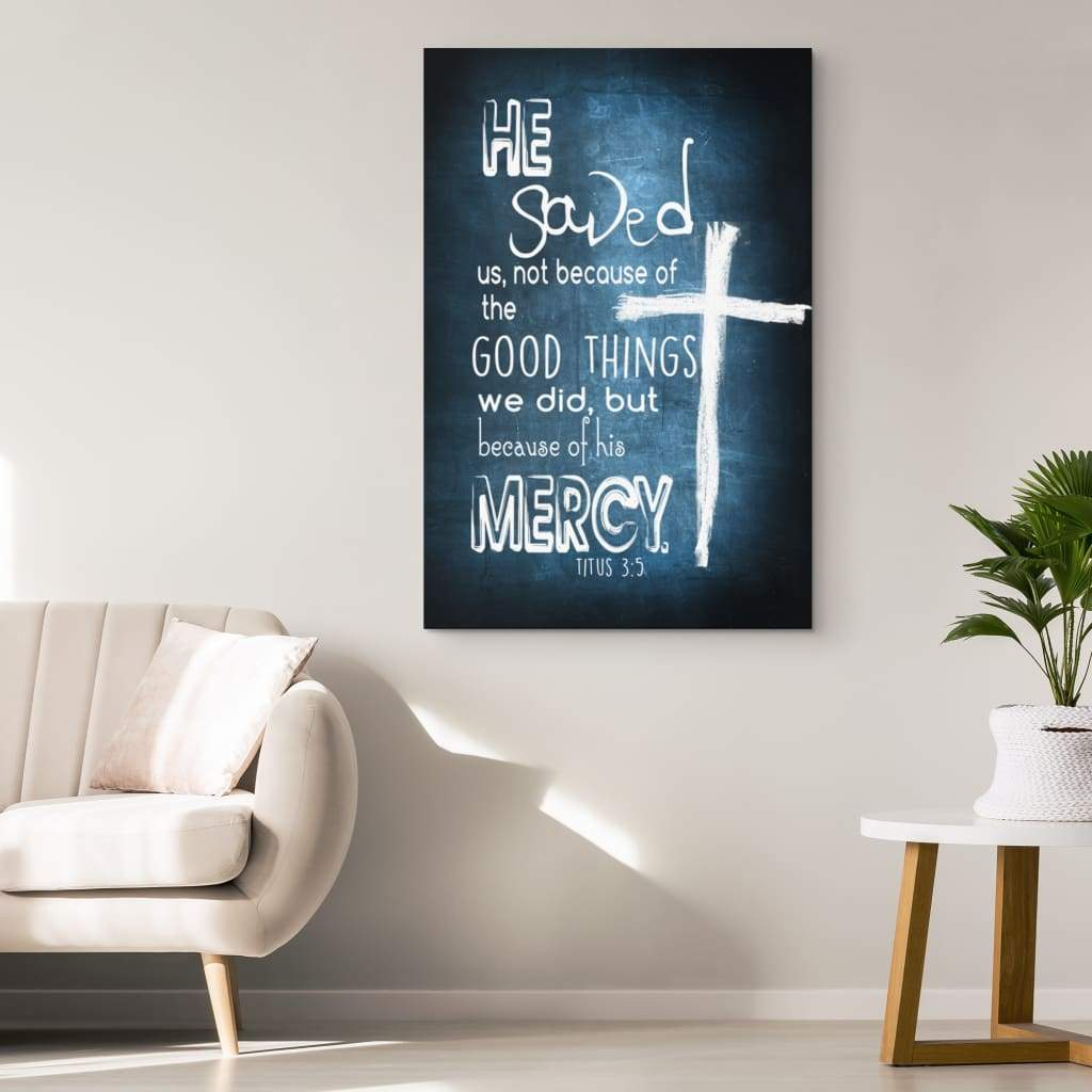 Titus 3:5 He saved us not because of the good things canvas | Bible verse wall art