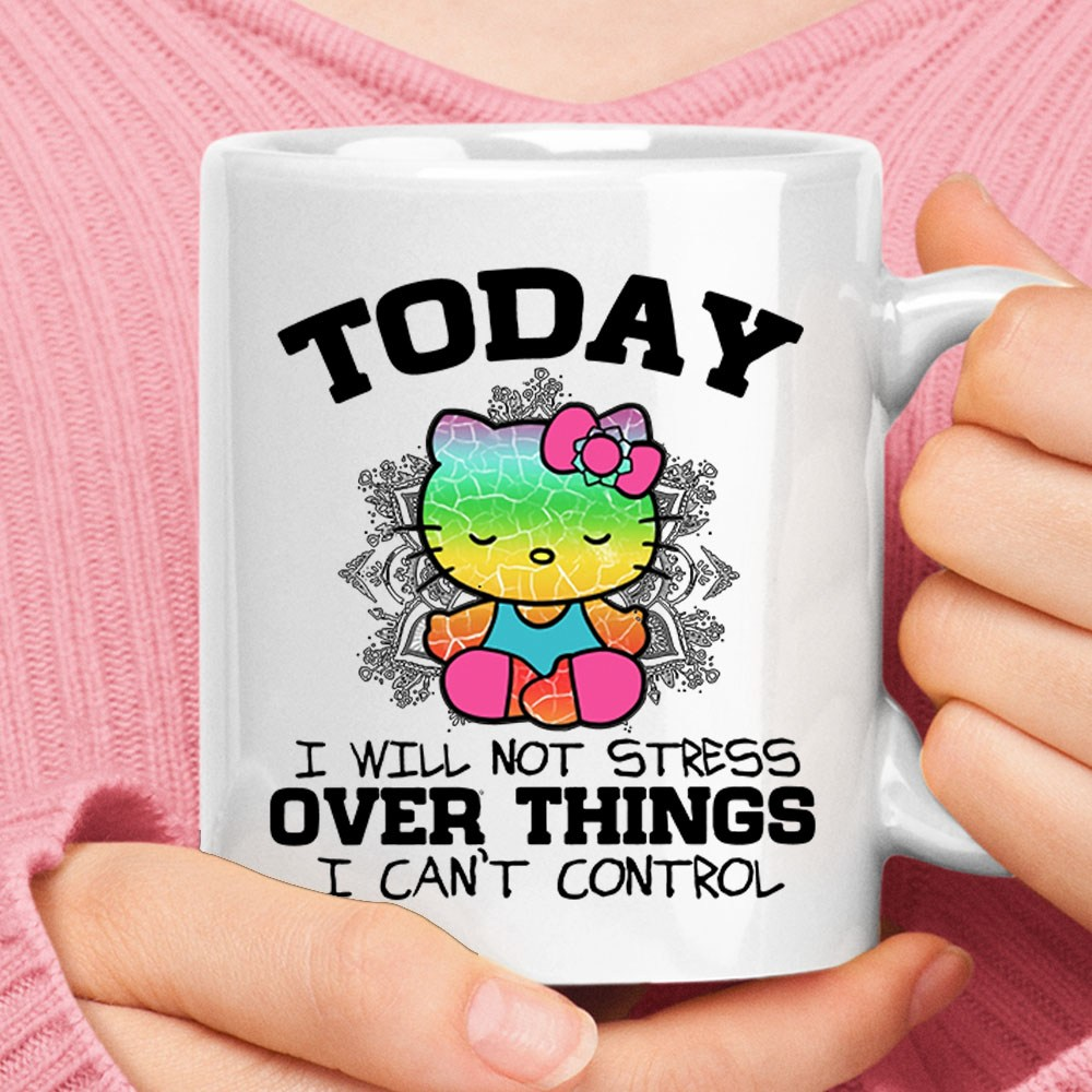 Today I Will Not Stress Over Things I Can't Control Hello Kitty Mug