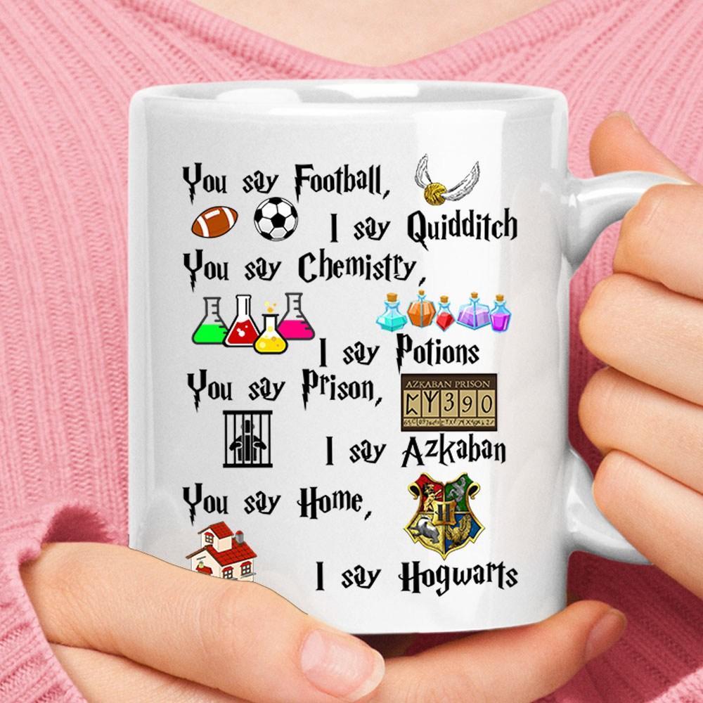 You Say Football I Say Quidditch You Say HOme I Say Hogwarts Mug