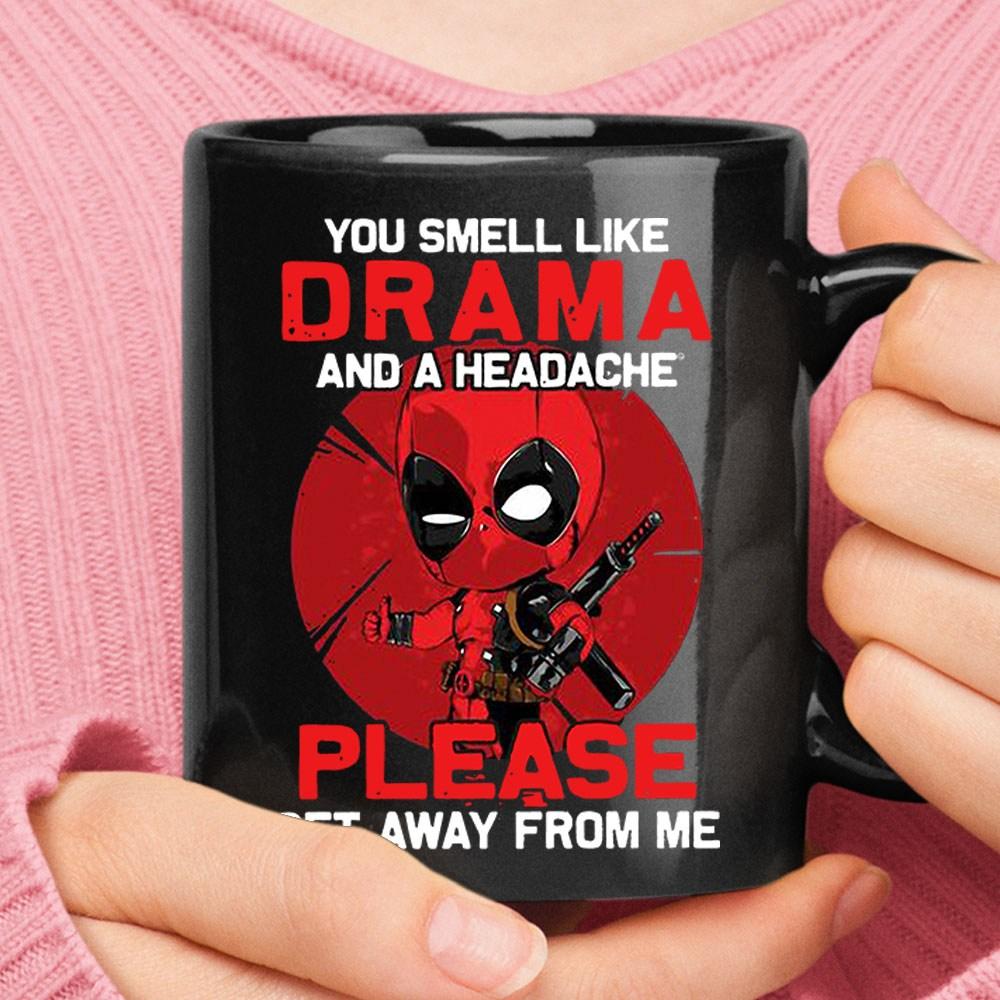 You Smell Like Drama And A Headache Get Away From Me Deadpool Mug