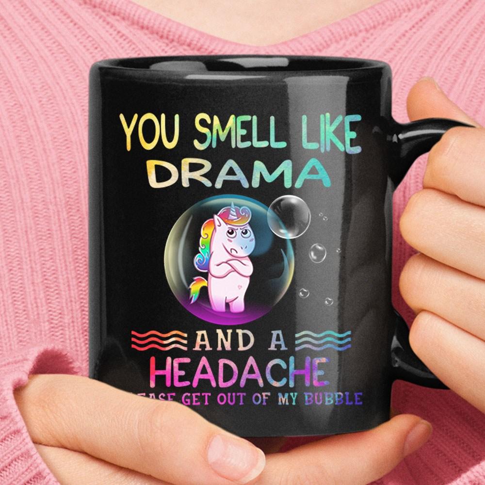 You Smell Like Drama And Headache Get Out Of My Bubble Unicorn Mug