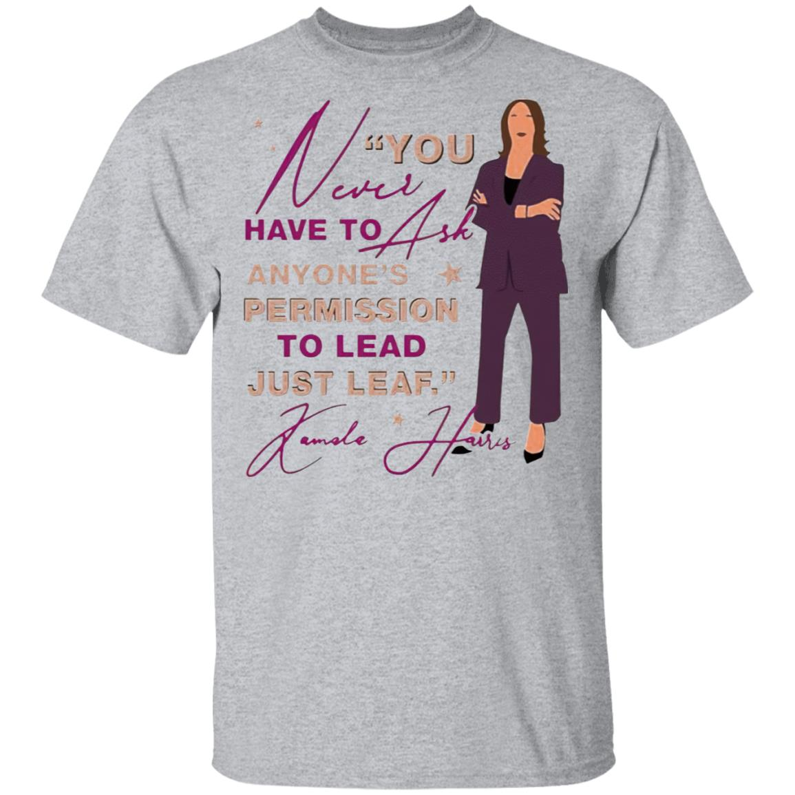 You never have to ask anyone's permission to lead just lead Kamala shirt, Hoodie, LS